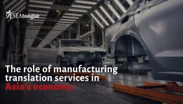 Why Are Manufacturing Translation Services Vital for the Industrial Growth of Asia?